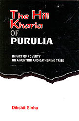 The Hill Kharia of Purulia (Impact Of Poverty On A Hunting And Gathering Tribe)