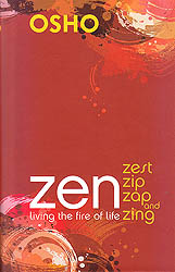 Zen Living: The Fire Of Life Zest Zip Zap and Zing