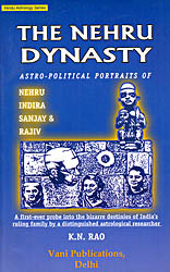 The Nehru Dynasty: Astro Political Portraits (Nehru Indira Sanjay and Rajiv, A First Ever Probe Into The Bizarre Destinies Of India's Ruling Family By a Distinguished Astrological Researcher)