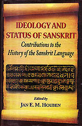 Ideology and Status of Sanskrit: Contributions To The History of The Sanskrit Language