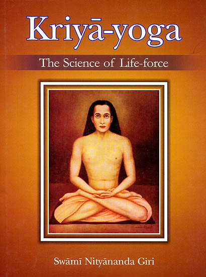 Kriya-Yoga: The Science of Life-Force