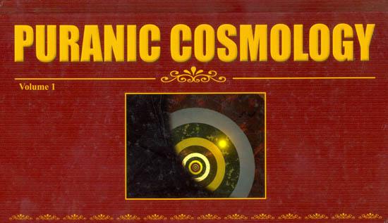 Puranic Cosmology: Visnu Purana, Vayu Purana, Markandeya Purana and Linga Purana (Vol-I)