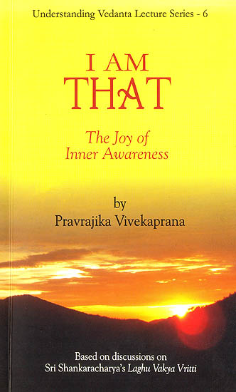 I Am That : The Joy of Inner Awareness -  Based on Shri Shankaracharya's Laghu Vakya Vritti