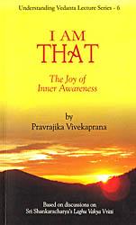 I Am That : The Joy of Inner Awareness -  Based on Shri Shankaracharya's Laghu Vakya Vritti