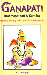 Ganapati Brahmanaspati and Kumara (Mantras from Rig Veda, Yajur Veda and Upanishdas) (Sanskrit Text with Transliteration and English Translation)