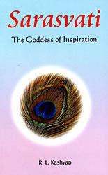 Sarasvati : The Goddess of Inspiration (Veda Mantras for Manifesting Inspiration) (Sanskrit Text with Transliteration and English Translation)
