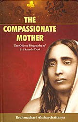The Compassionate Mother (The Oldest Biography of Sri Sarada Devi)