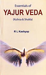 Essentials of Yajur Veda (Krshna and Shukla)