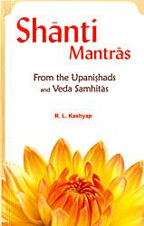 Shanti Mantras (From the Upanishads and Veda Samhitas) (Sanskirt Text with Transliteration and English Translation)
