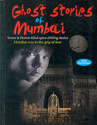Ghost Stories of Mumbai (Terror and Horror Filled Spine Chilling Stories Mumbai Was in The Grip of Fear)