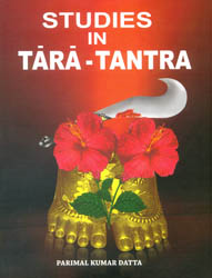 Studies In Tara Tantra (An Introduction to the Dasamahavidyas and an Exclusive and Exhaustive work on Tara)