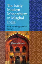 The Early Modern Monarchism in Mughal India (With a Bibliographical Survey)