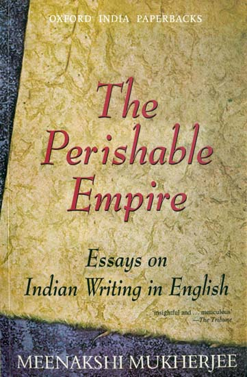 the perishable empire essays on indian writing in english About the book the perishable empire provides a fresh perspective on indian writing in english from its nineteenth-century beginnings through its development in the twentieth century the.