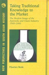 Taking Traditional Knowledge to the Market (The Modern Image of the Ayurvedic and Unani Industry 1980-2000)
