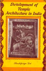 Development of Temple Architecture in India: With Reference to Orissa in The Golden Age (An Old and Rare Book)