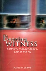 Bearing Witness (Partition, Independence, End of The Raj)
