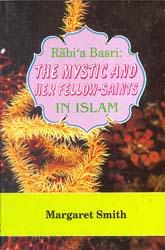 Rabi'a Basri: The Mystic and Her Fellow-Saints in Islam