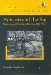 Adivasis and The Raj (Socio-Economic Transition of The Hos, 1820-1932)