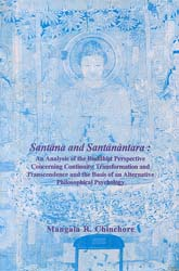 Santana and Santanantara (An Analysis of the Buddhist Perspective Concerning Continuity, Transformattion and Transcendence and the Basis of an Alternative Philosophical Psychology)