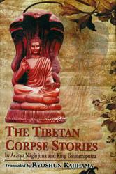 The Tibetan Corpse Stories (By Acarya Nagarjuna and King Gautamiputra)