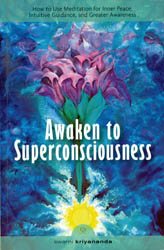 Awaken to Superconsciousness (How to Use Meditation for Inner Peace, Intutive Guidence, and Greater Awareness)
