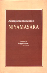 Niyamasara of Acharya Kundakunda's  (The Origianl Text in Prakrit with its Sanskrit Renderings Translation, Exhaustive Commentaries)