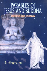 Parables of Jesus and Buddha (Exegesis and Anomaly)