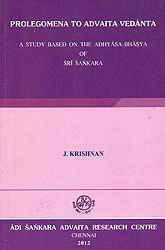 Prolegomena to Advaita Vedanta (A Study Based on the Adhyasa-Bhasya of Sri Sankara)