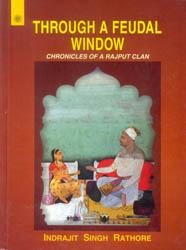 Through a Feudal Window (Chronicles of a Rajput Clan)