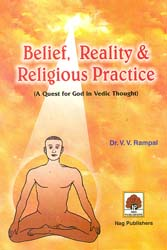 Belief, Reality & Religious Practice (A Quest for God in Vedic Thought)