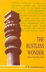 The Rustless Wonder (A Study of The Iron Pillar at Delhi)