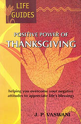 Positive Power of Thanksgiving (Helping You Overcome Your Negative Attitudes to Appreciate Life's Blessings)