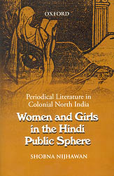 Women and Girls in The Hindi Public Sphere (Periodical Literature in Colonial North India)