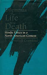 Dilemmas of Life and Death (Hindu Ethics in A North American Context)