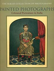 Painted Photographs (Coloured Portraiture in India)