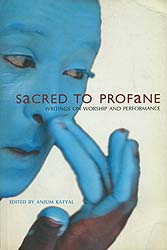 Sacred to Profane (Writings on Worship and Performance)