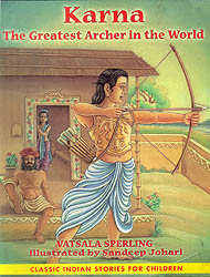 Karna: The Greatest Archer in The World (Classic Indian Stories for Children)