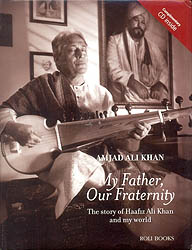 My Father, Our Fraternity (The Story of Haafiz Ali Khan and My World)
