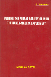 Welding The Plural Society of India The Nanda Maurya Experiment