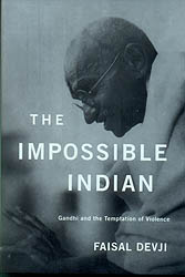 The Impossible Indian (Gandhi and The Temptation of Violence)