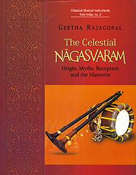 The Celestial Nagasvaram (Origin, Myths, Reception and the Maestros)