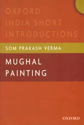 Mughal Painting (Oxford India Short Introductions)