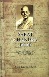 Sarat Chandra Bose (Remembering My Father)