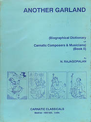 Another Garland : Biographical Dictionary of Carnatic Composers and Musicians (An Old and Rare Book)