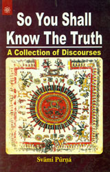 So You Shall Know The Truth (A Collection of Discourses)