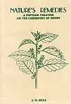Nature's Remedies A Popular Treatise On The Chemistry Of Herbs (Their Curative Powers And Use In Cosmetics, Culinary Preparations, Wine And Liqueurs, Etc.)