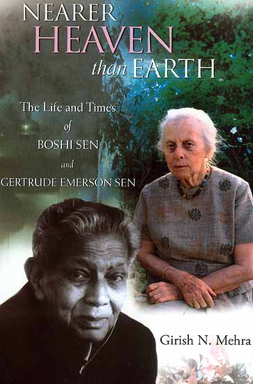 Nearer Heaven Than Earth (The Life and Times of Boshi Sen and Gertrude Emerson Sen)