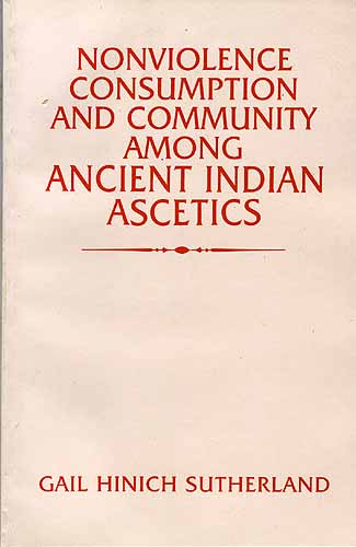 NONVIOLENCE CONSUMPTION AND COMMUNITY AMONG ANCIENT INDIAN ASCETICS