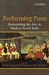 Performing Pasts Reinventing the Arts in Modern South India
