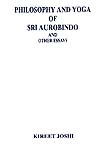 Philosophy and Yoga of Sri Aurobindo and Other Essays